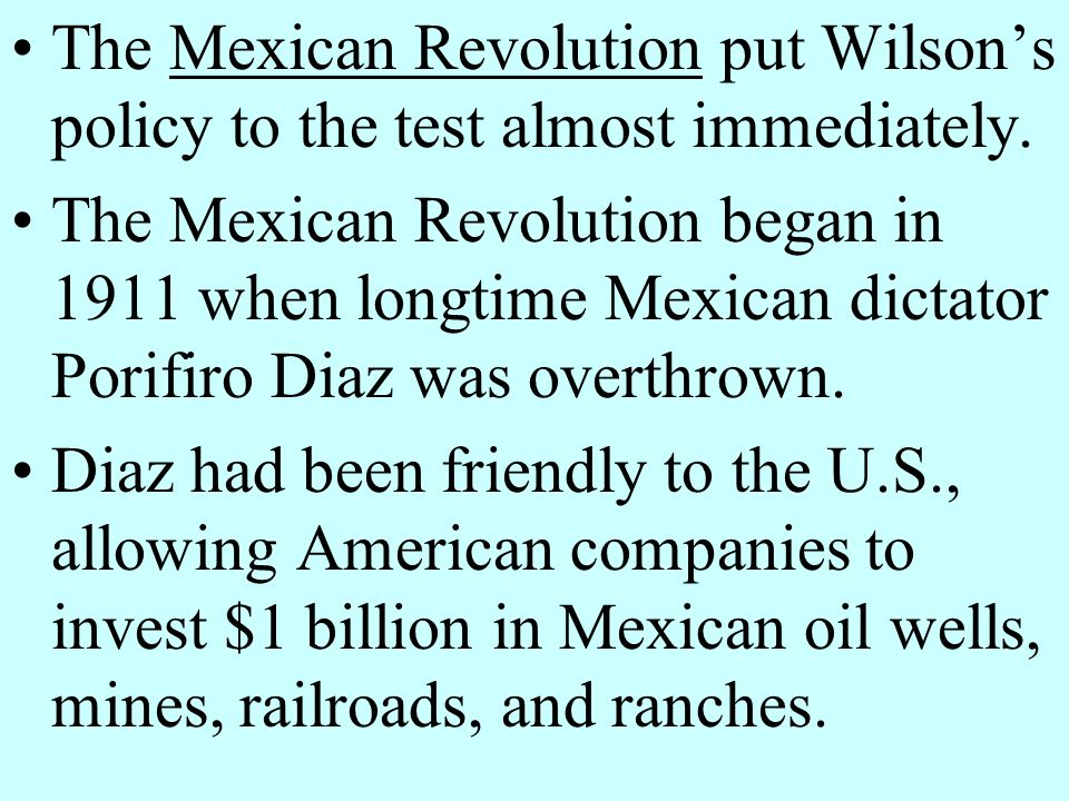 The Mexican Revolution put Wilson's policy to the test almost immediately.