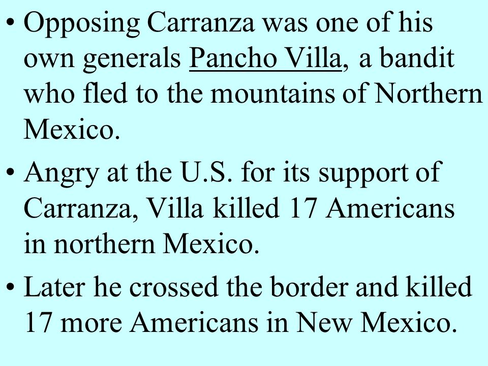 Opposing Carranza was one of his own generals Pancho Villa, a bandit who fled to the mountains of Northern Mexico.
