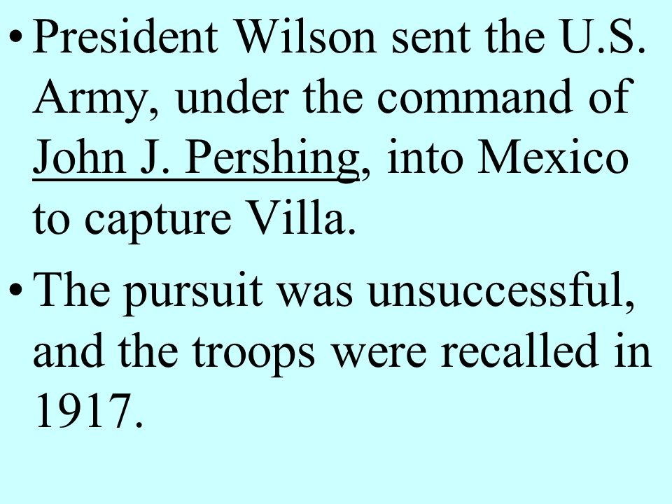 President Wilson sent the U. S. Army, under the command of John J