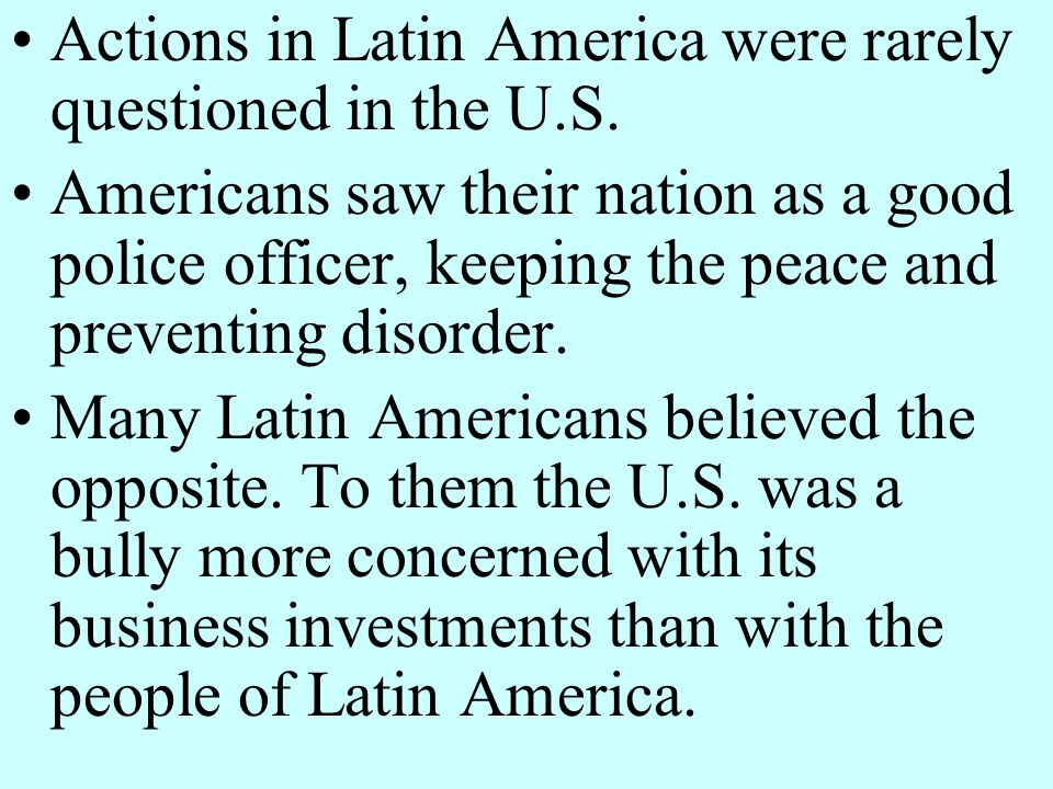 Actions in Latin America were rarely questioned in the U.S.