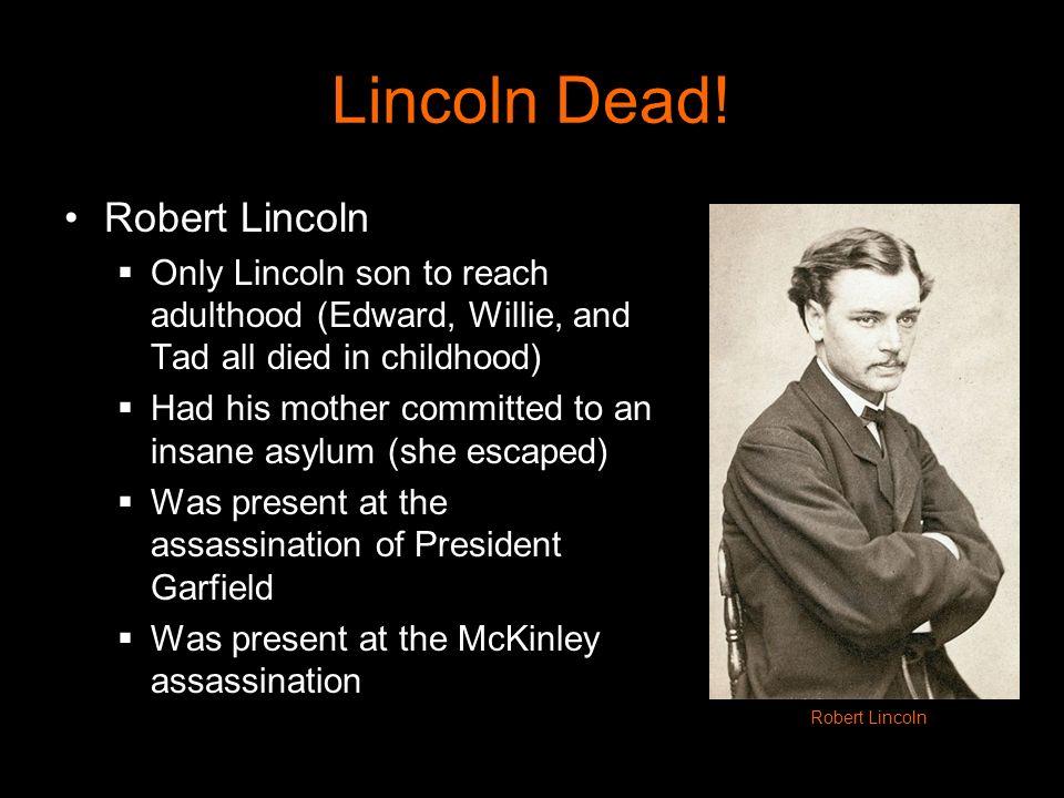 Lincoln Dead! Robert Lincoln