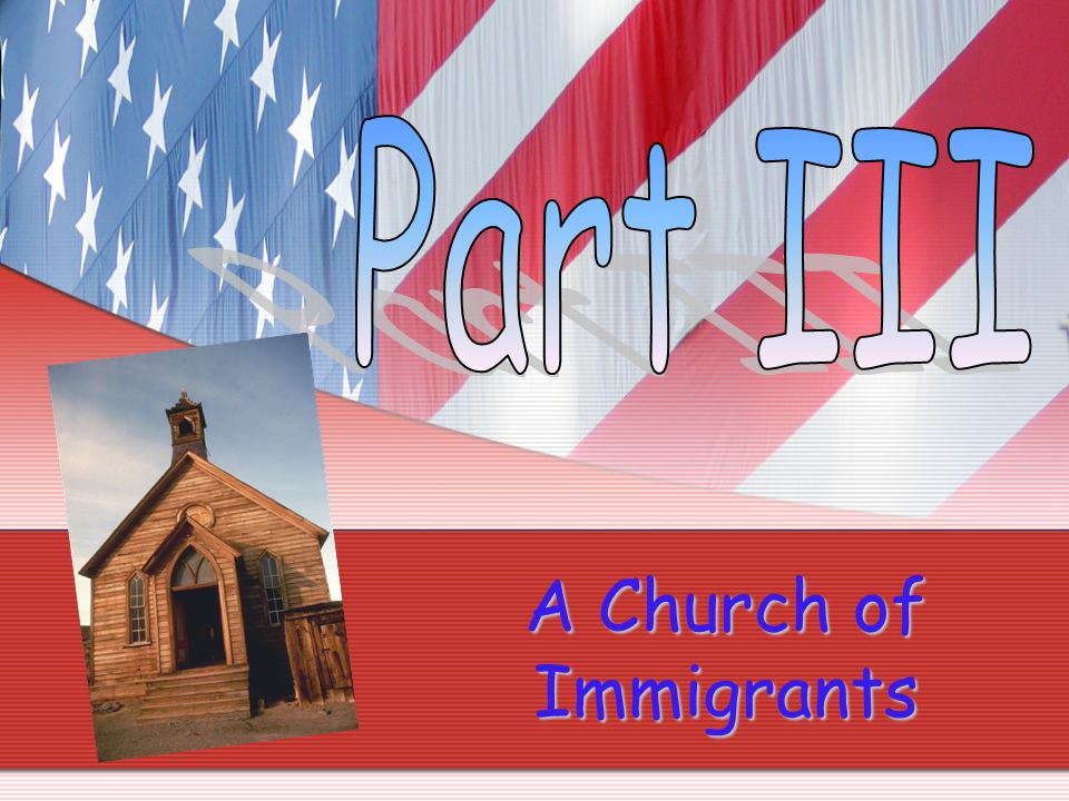 Part III A Church of Immigrants