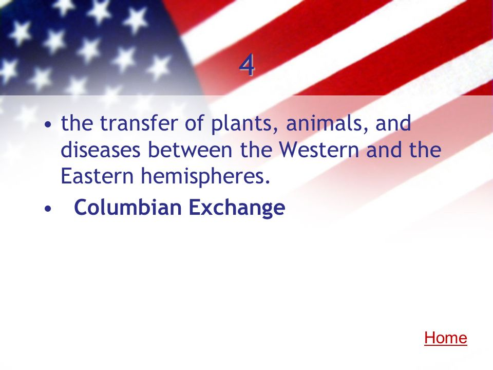 4 the transfer of plants, animals, and diseases between the Western and the Eastern hemispheres. Columbian Exchange.