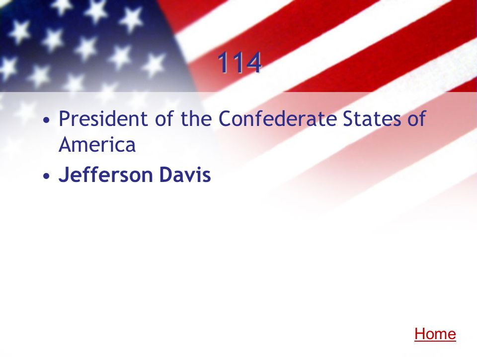 114 President of the Confederate States of America Jefferson Davis