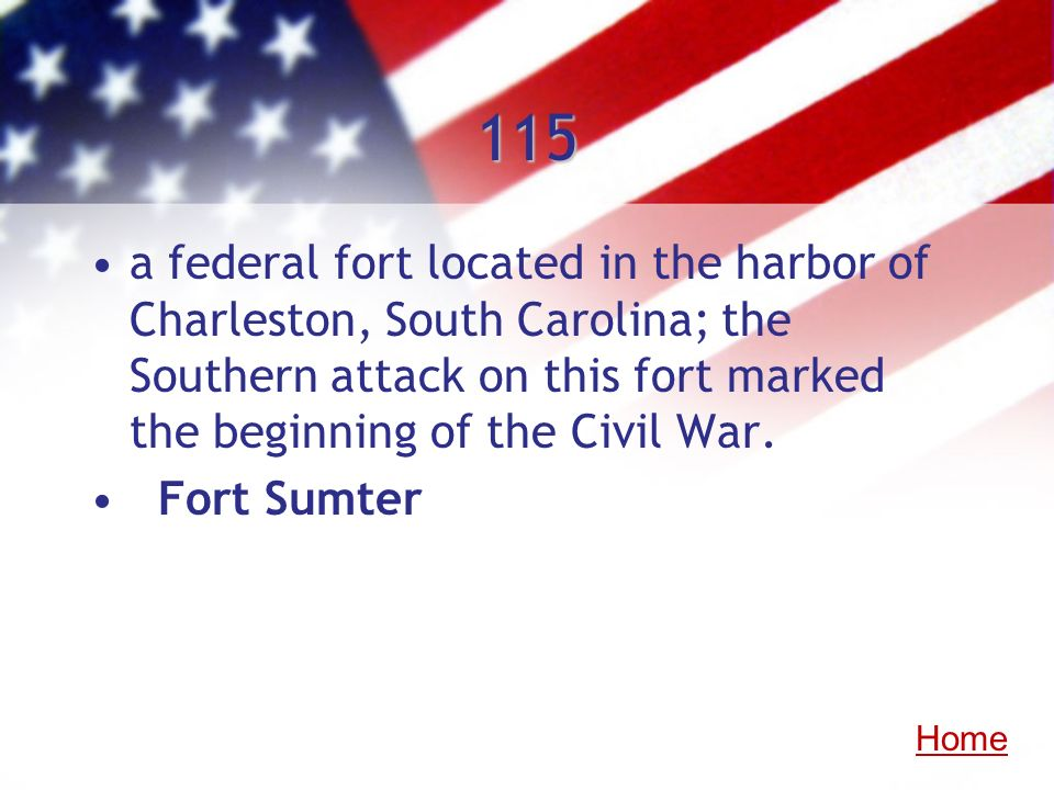 115 a federal fort located in the harbor of Charleston, South Carolina; the Southern attack on this fort marked the beginning of the Civil War.