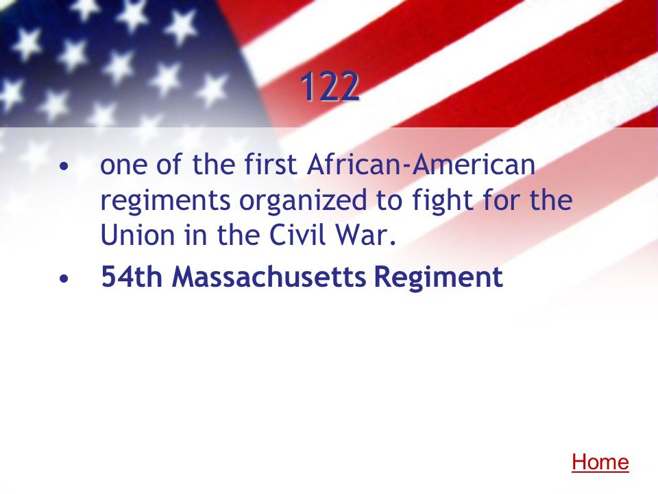 122 one of the first African-American regiments organized to fight for the Union in the Civil War. 54th Massachusetts Regiment.