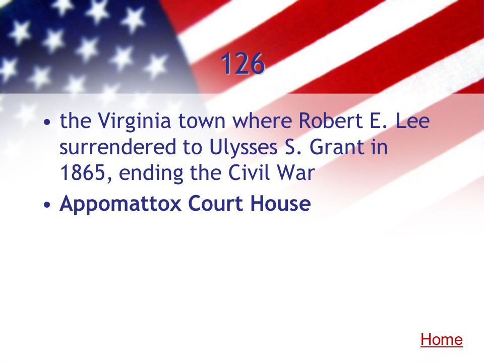 126the Virginia town where Robert E. Lee surrendered to Ulysses S. Grant in 1865, ending the Civil War.