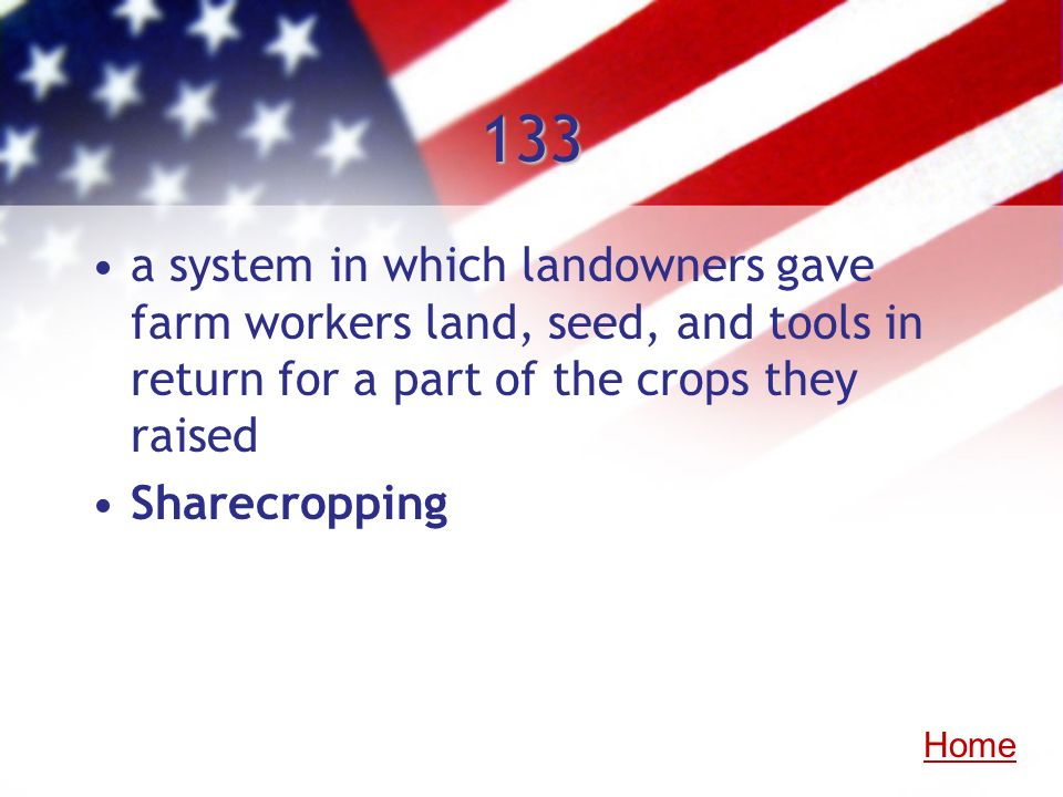 133 a system in which landowners gave farm workers land, seed, and tools in return for a part of the crops they raised.