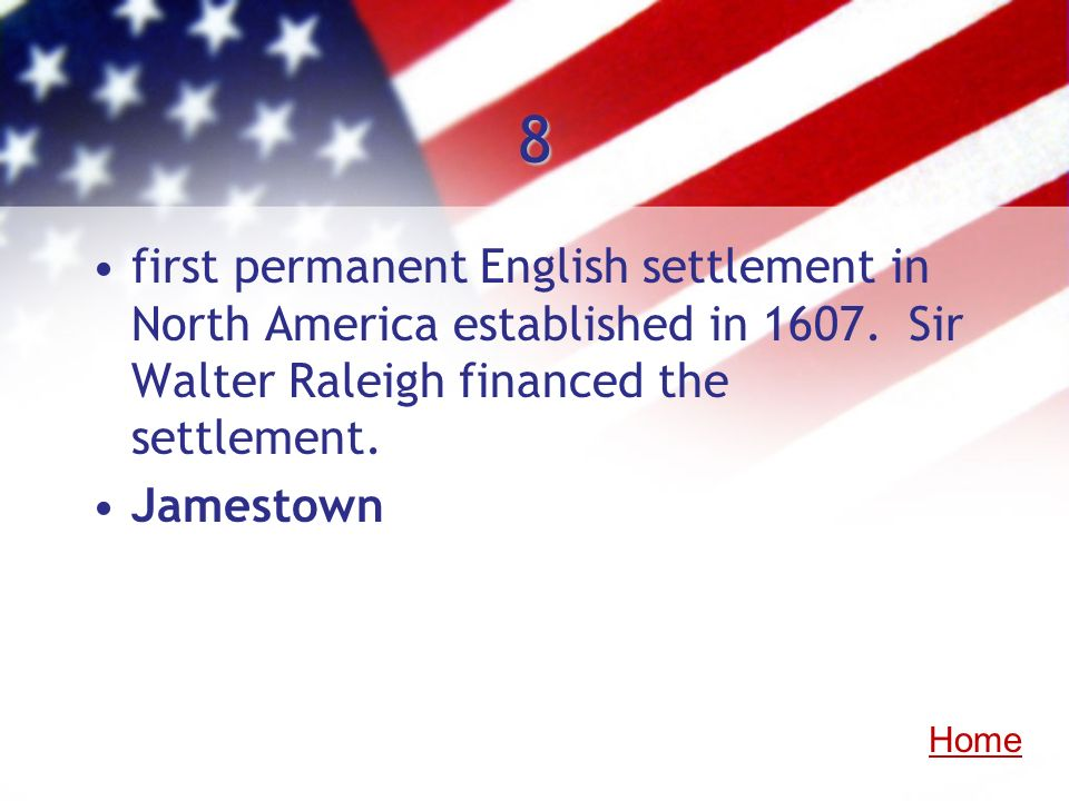 8first permanent English settlement in North America established in 1607. Sir Walter Raleigh financed the settlement.
