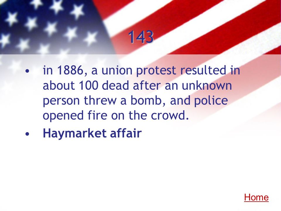 143in 1886, a union protest resulted in about 100 dead after an unknown person threw a bomb, and police opened fire on the crowd.