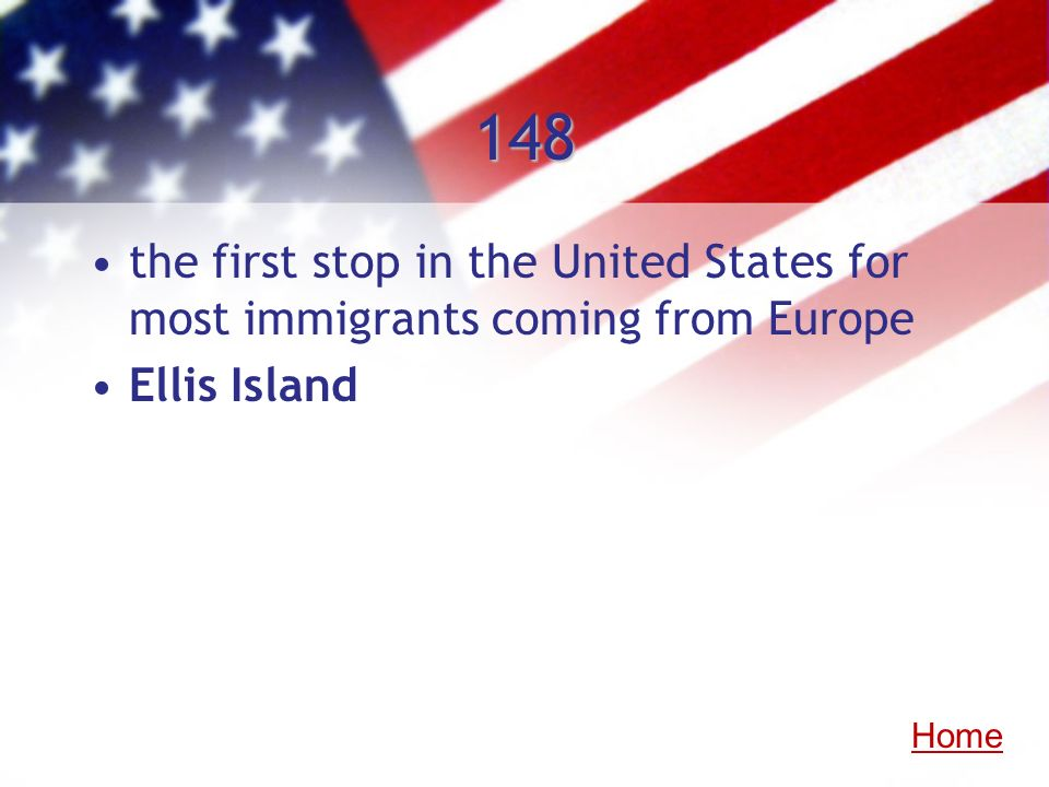 148 the first stop in the United States for most immigrants coming from Europe Ellis Island Home