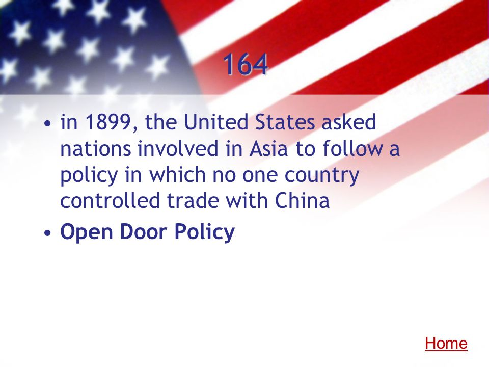164in 1899, the United States asked nations involved in Asia to follow a policy in which no one country controlled trade with China.