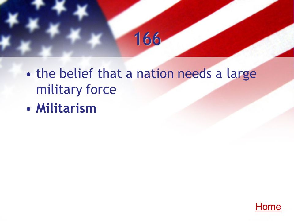 166 the belief that a nation needs a large military force Militarism