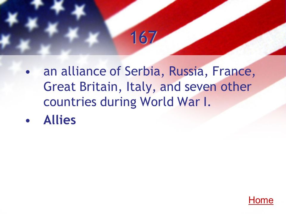 167 an alliance of Serbia, Russia, France, Great Britain, Italy, and seven other countries during World War I.