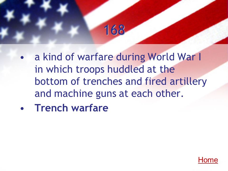 168a kind of warfare during World War I in which troops huddled at the bottom of trenches and fired artillery and machine guns at each other.
