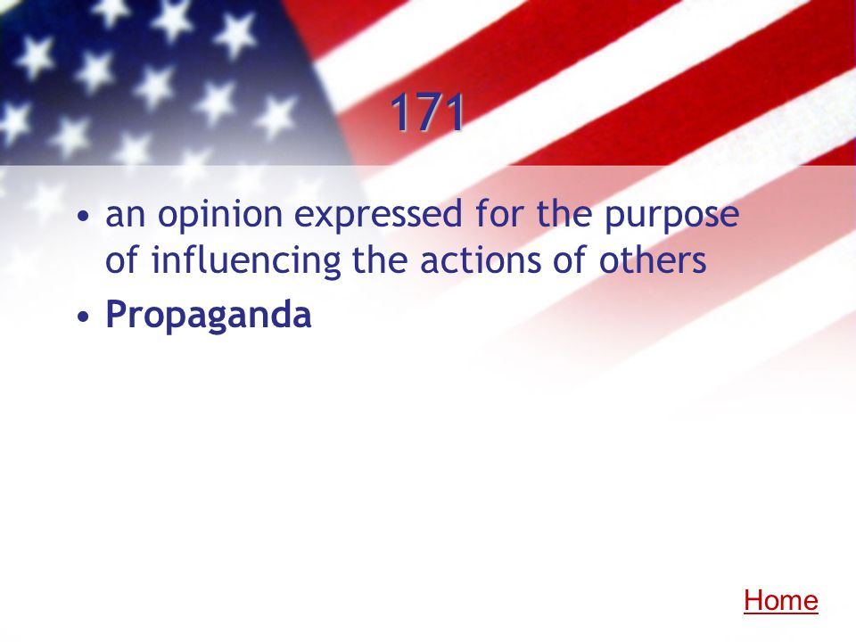 171 an opinion expressed for the purpose of influencing the actions of others Propaganda Home