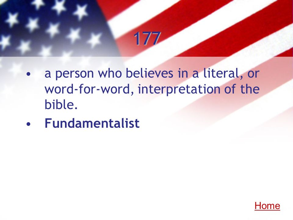 177 a person who believes in a literal, or word-for-word, interpretation of the bible. Fundamentalist.