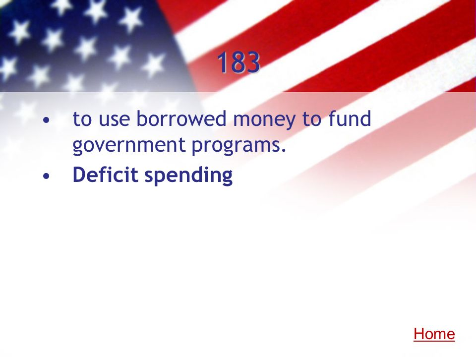 183 to use borrowed money to fund government programs.