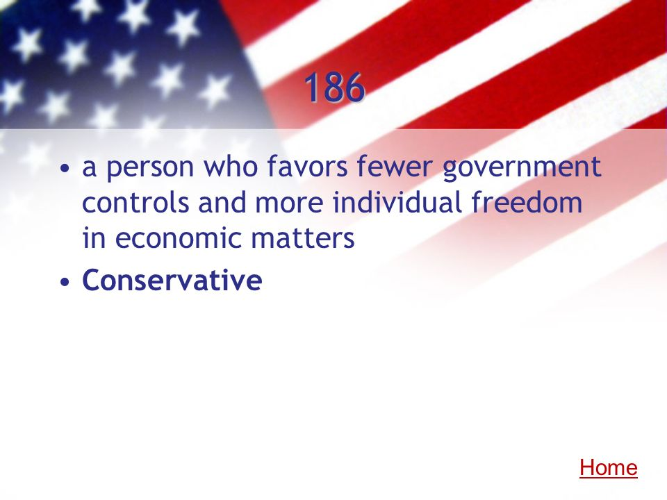 186 a person who favors fewer government controls and more individual freedom in economic matters. Conservative.