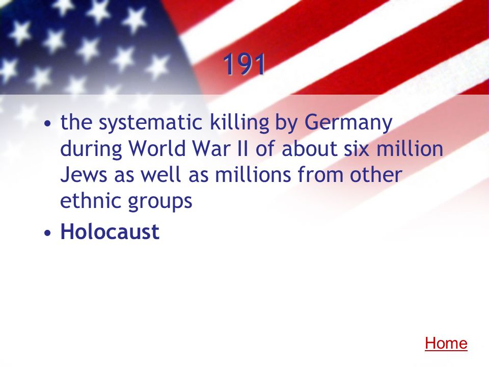 191the systematic killing by Germany during World War II of about six million Jews as well as millions from other ethnic groups.