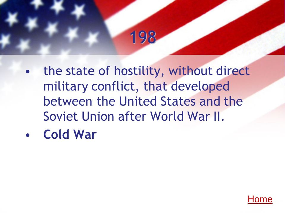 198the state of hostility, without direct military conflict, that developed between the United States and the Soviet Union after World War II.