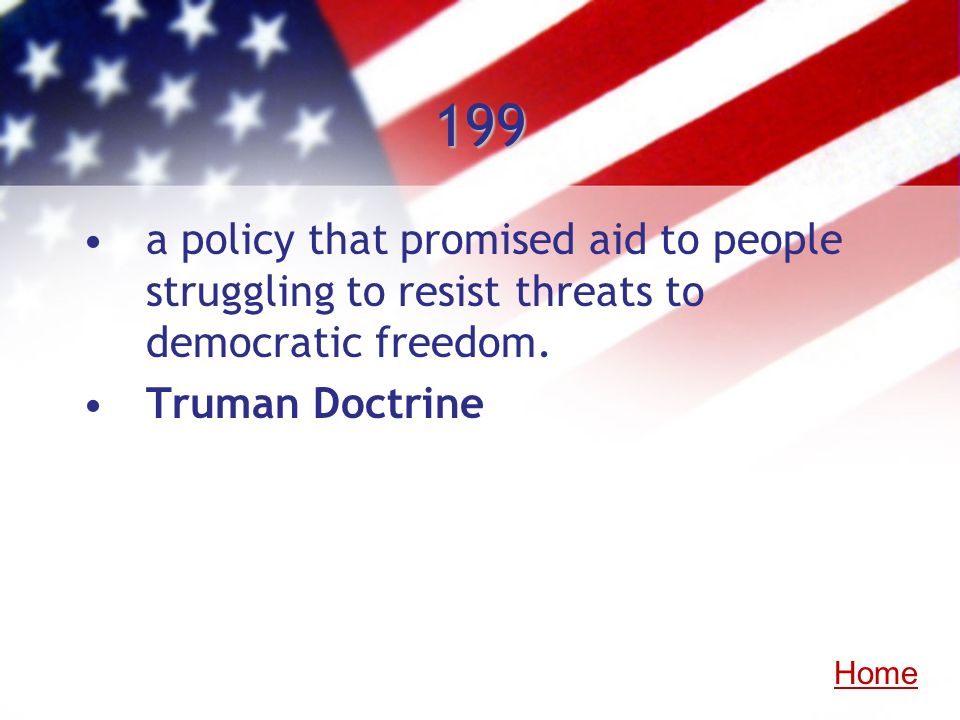 199 a policy that promised aid to people struggling to resist threats to democratic freedom. Truman Doctrine.