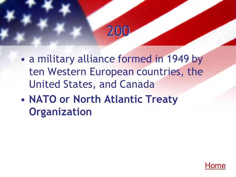 200 a military alliance formed in 1949 by ten Western European countries, the United States, and Canada.