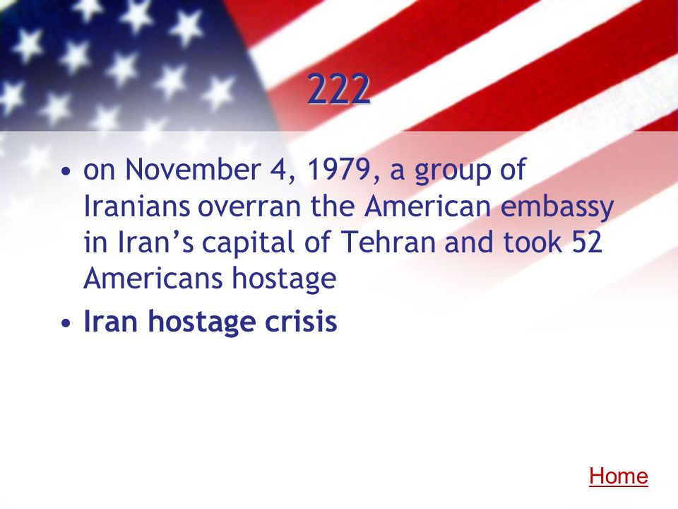 222 on November 4, 1979, a group of Iranians overran the American embassy in Iran's capital of Tehran and took 52 Americans hostage.