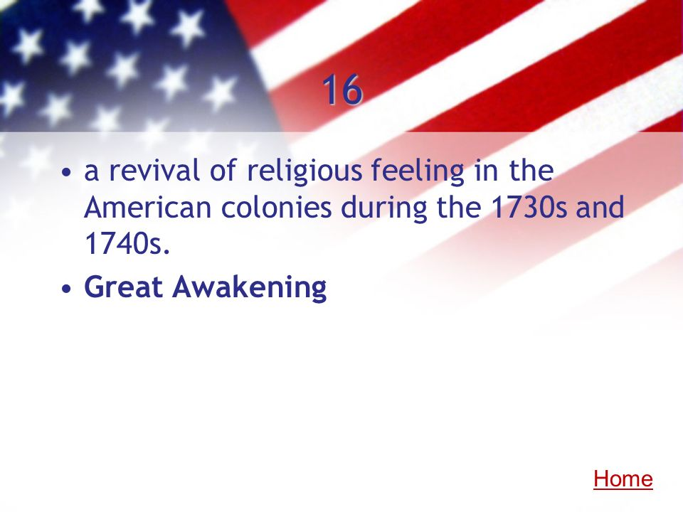 16 a revival of religious feeling in the American colonies during the 1730s and 1740s. Great Awakening.