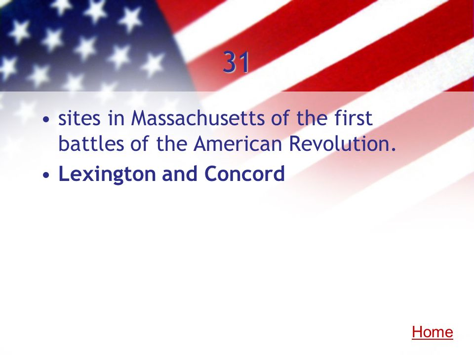 31sites in Massachusetts of the first battles of the American Revolution.