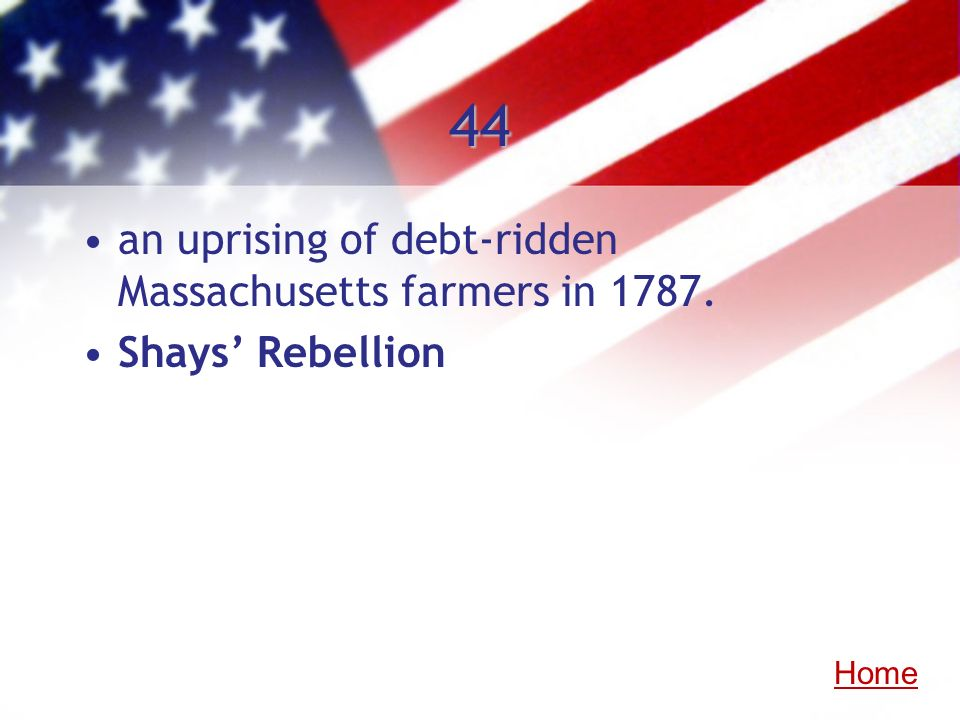 44 an uprising of debt-ridden Massachusetts farmers in 1787.