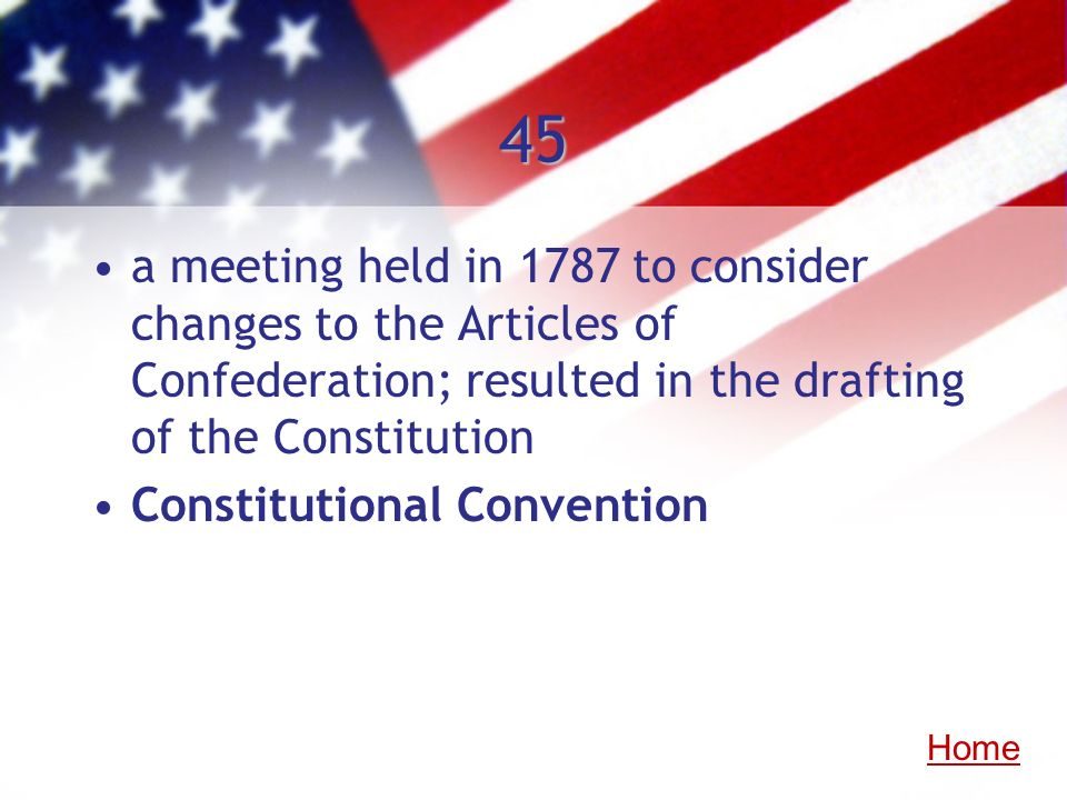 45 a meeting held in 1787 to consider changes to the Articles of Confederation; resulted in the drafting of the Constitution.