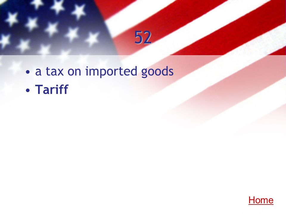 52 a tax on imported goods Tariff Home