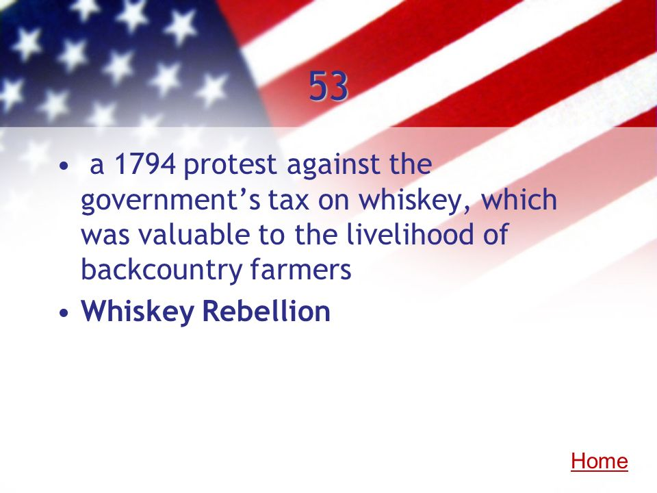 53a 1794 protest against the government's tax on whiskey, which was valuable to the livelihood of backcountry farmers.