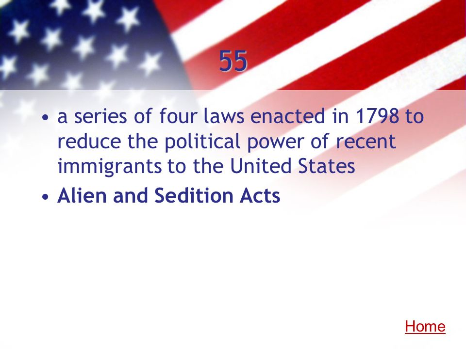 55a series of four laws enacted in 1798 to reduce the political power of recent immigrants to the United States.