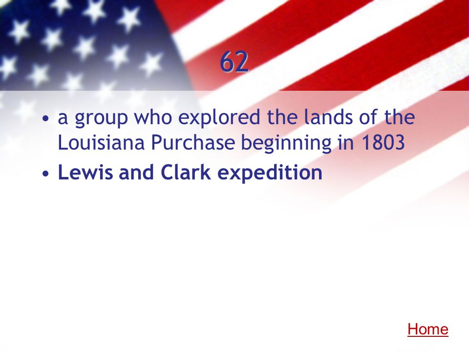 62a group who explored the lands of the Louisiana Purchase beginning in 1803. Lewis and Clark expedition.