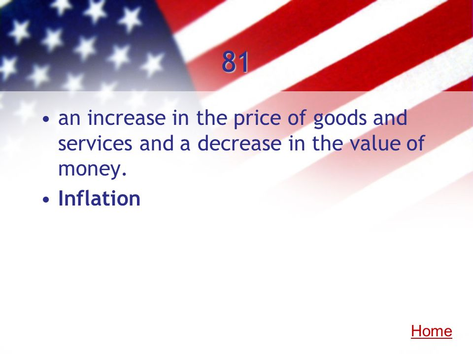 81 an increase in the price of goods and services and a decrease in the value of money. Inflation.