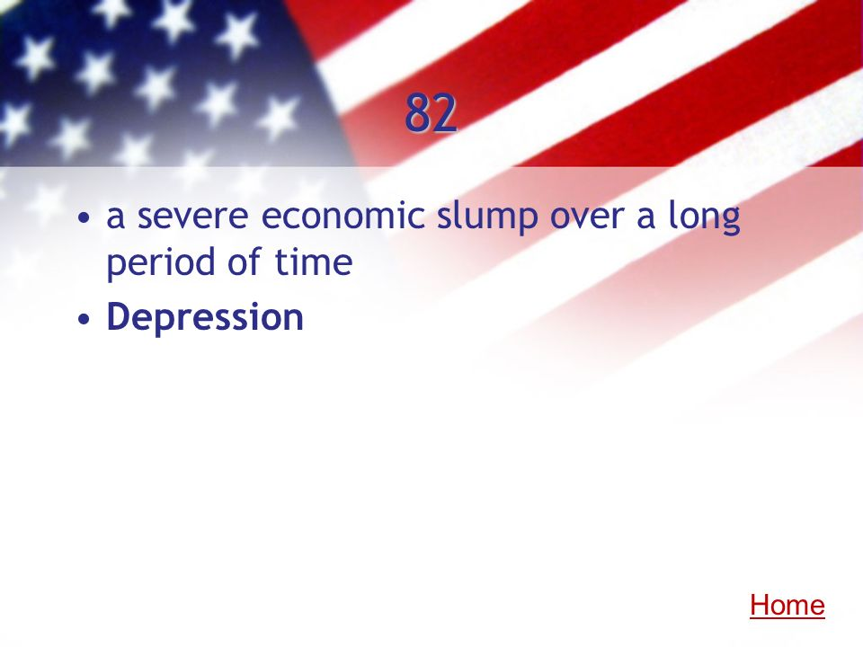 82 a severe economic slump over a long period of time Depression Home