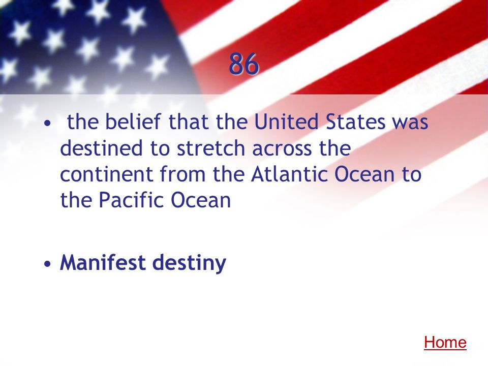 86 the belief that the United States was destined to stretch across the continent from the Atlantic Ocean to the Pacific Ocean.