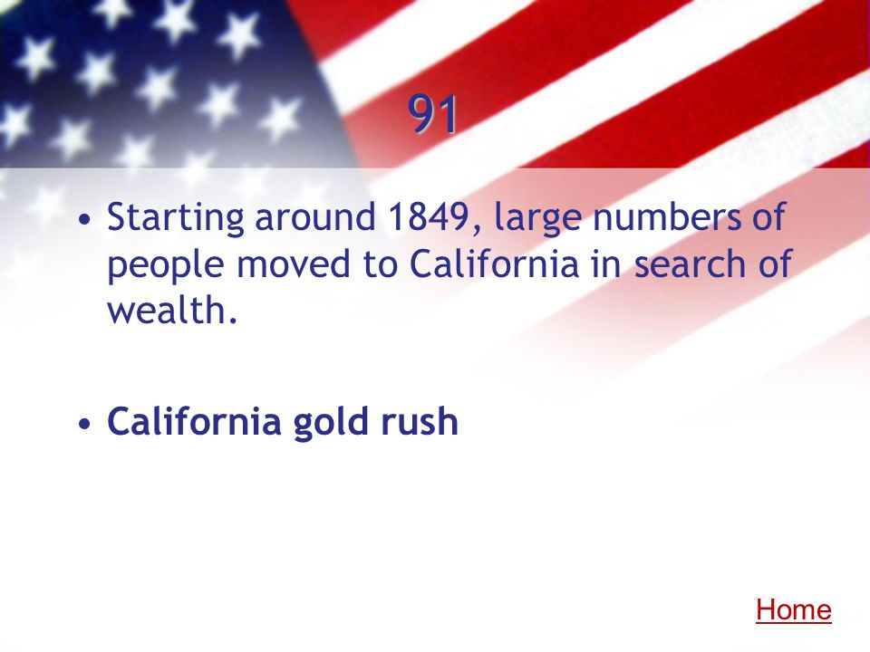 91 Starting around 1849, large numbers of people moved to California in search of wealth. California gold rush.