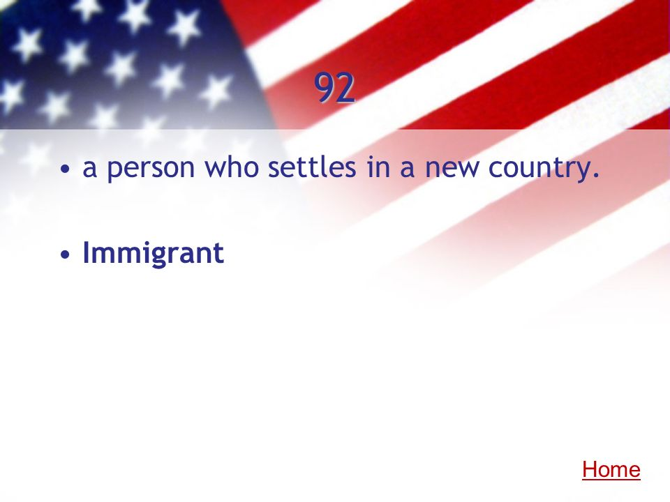 92 a person who settles in a new country. Immigrant Home