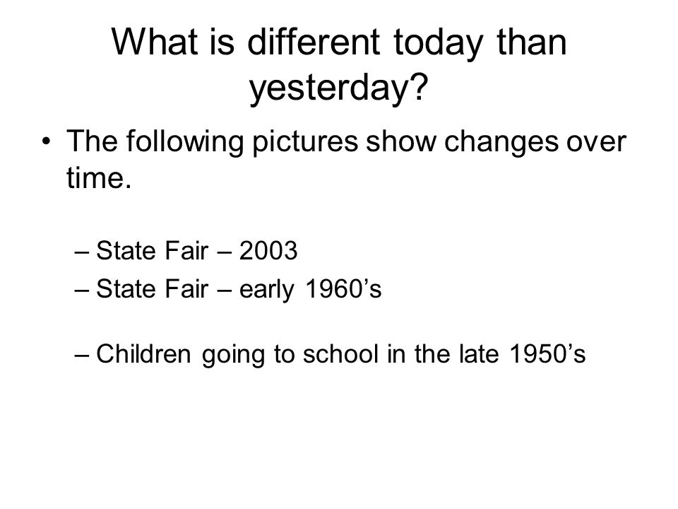 What is different today than yesterday