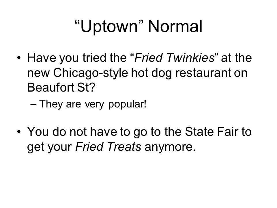 Uptown Normal Have you tried the Fried Twinkies at the new Chicago-style hot dog restaurant on Beaufort St