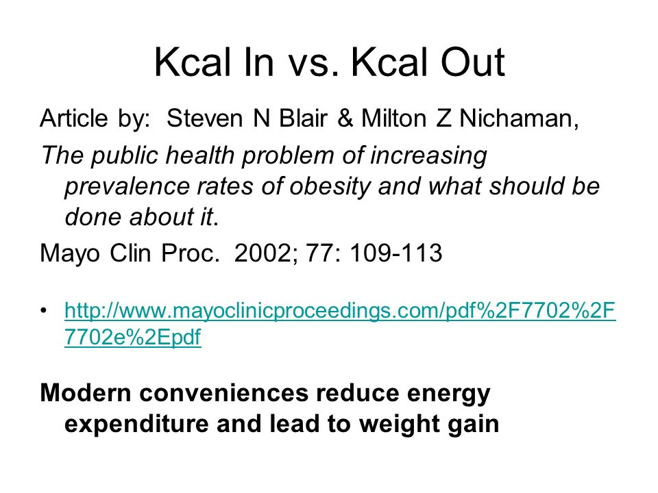 Kcal In vs. Kcal Out Article by: Steven N Blair & Milton Z Nichaman,