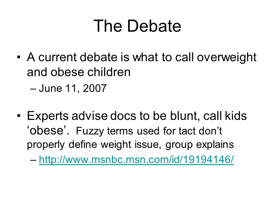 The Debate A current debate is what to call overweight and obese children. June 11, 2007.