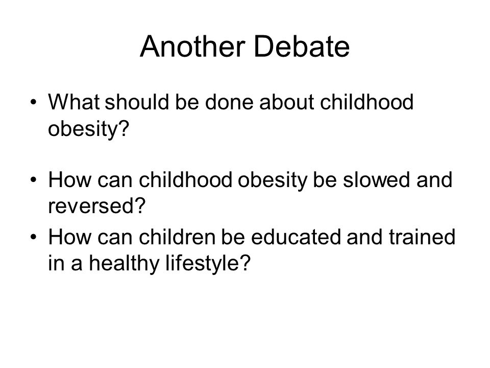 Another Debate What should be done about childhood obesity