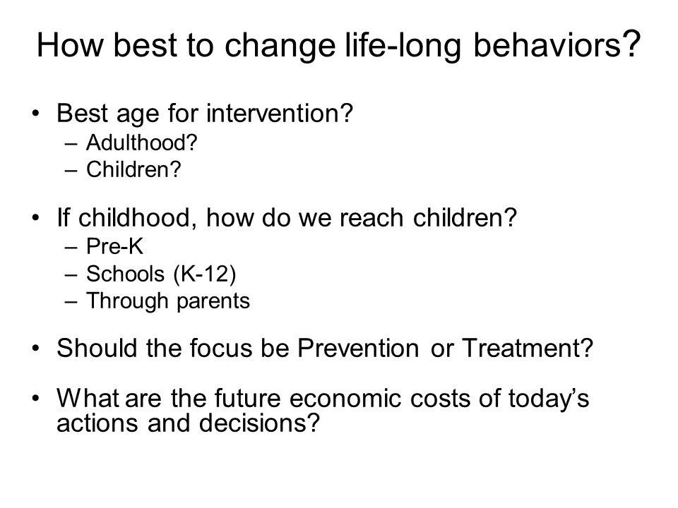 How best to change life-long behaviors