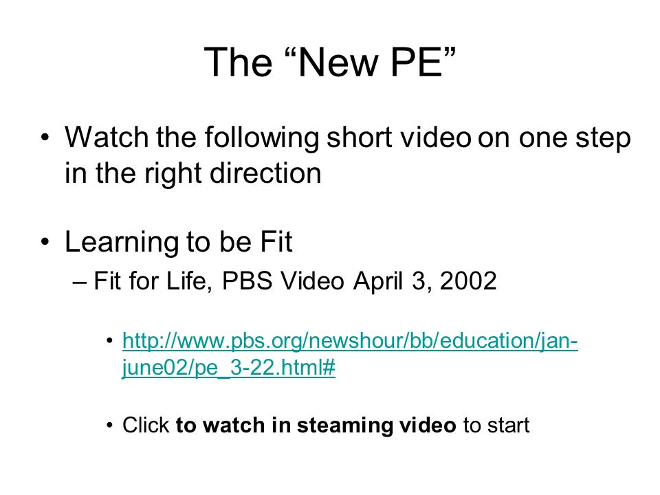 The New PE Watch the following short video on one step in the right direction. Learning to be Fit.