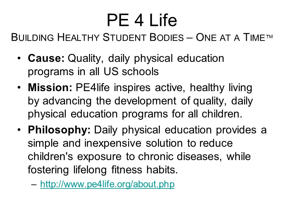 PE 4 Life Building Healthy Student Bodies – One at a Time™