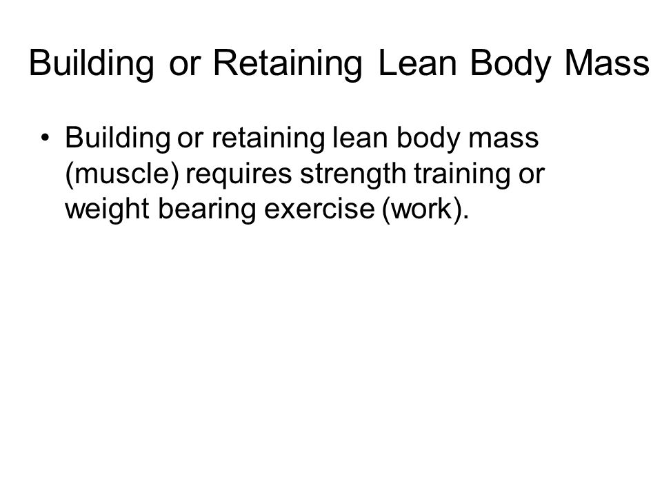 Building or Retaining Lean Body Mass